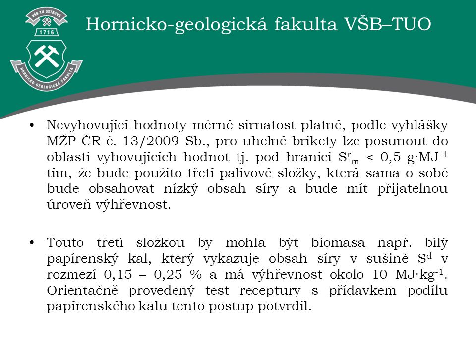 Hornicko-geologická fakulta VŠB–TUO Nevyhovující hodnoty měrné sirnatost platné, podle vyhlášky MŽP ČR č. 13/2009 Sb., pro uhelné brikety lze posunout
