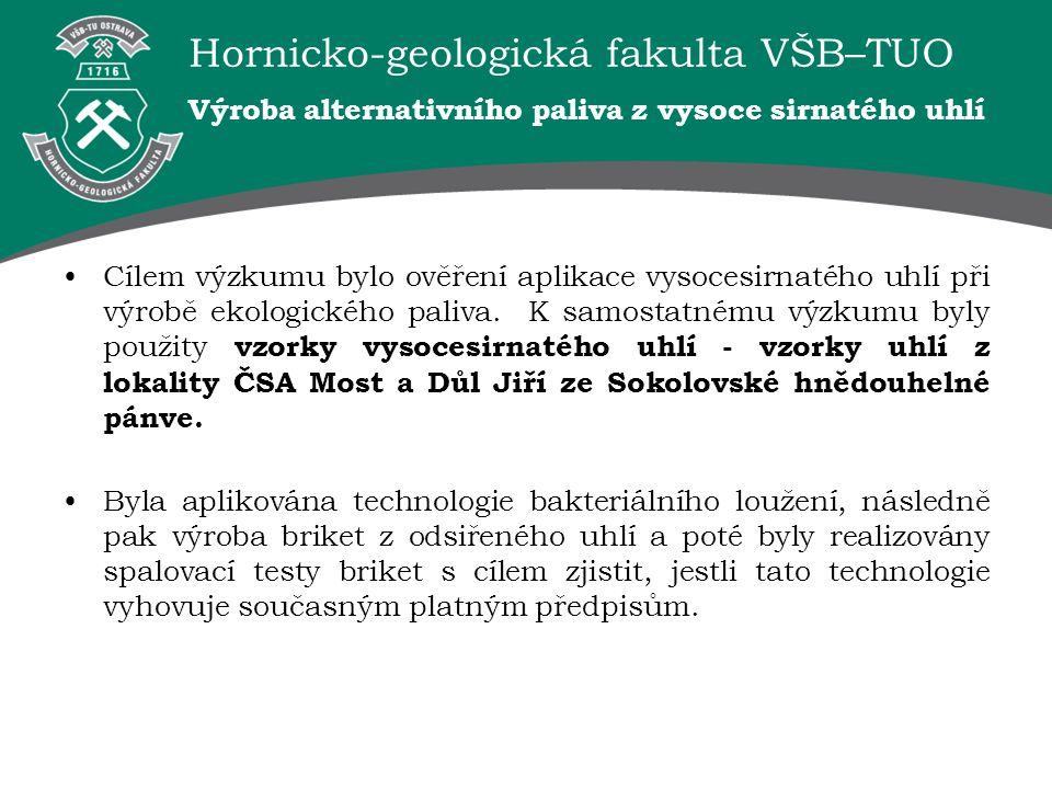 Hornicko-geologická fakulta VŠB–TUO Výroba alternativního paliva z vysoce sirnatého uhlí Cílem výzkumu bylo ověření aplikace vysocesirnatého uhlí při
