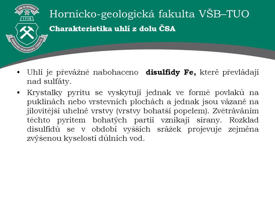 Hornicko-geologická fakulta VŠB–TUO Charakteristika uhlí z dolu ČSA Uhlí je převážně nabohaceno disulfidy Fe, které převládají nad sulfáty. Krystalky