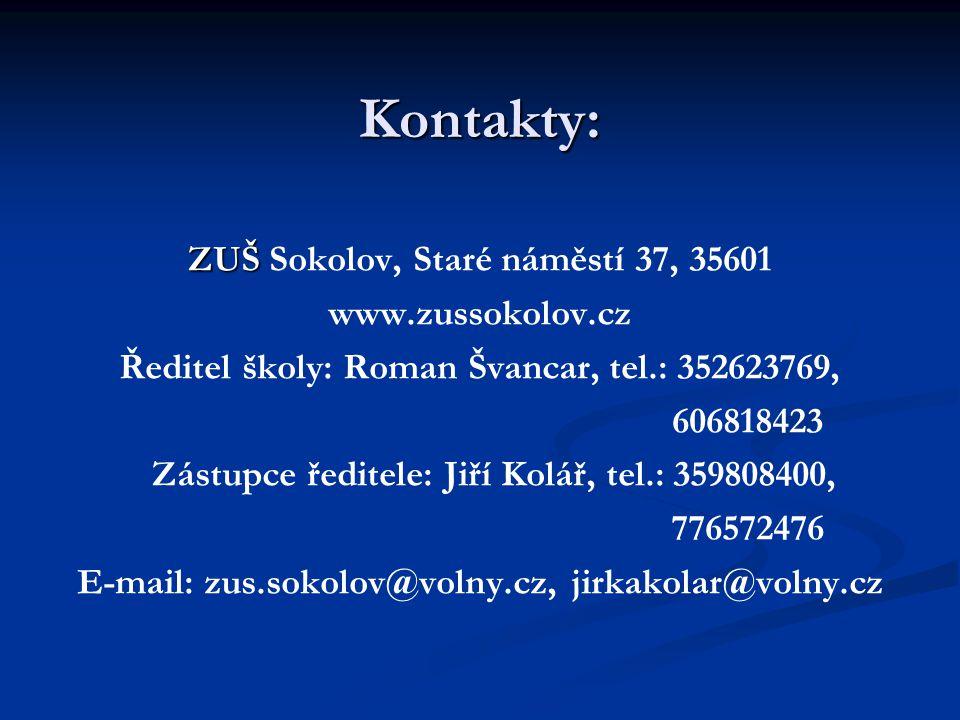 Kontakty: ZUŠ ZUŠ Sokolov, Staré náměstí 37, 35601 www.zussokolov.cz Ředitel školy: Roman Švancar, tel.: 352623769, 606818423 Zástupce ředitele: Jiří Kolář, tel.: 359808400, 776572476 E-mail: zus.sokolov@volny.cz, jirkakolar@volny.cz