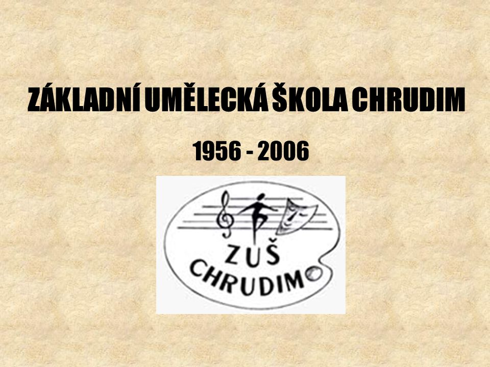 ZÁKLADNÍ UMĚLECKÁ ŠKOLA CHRUDIM 1956 - 2006