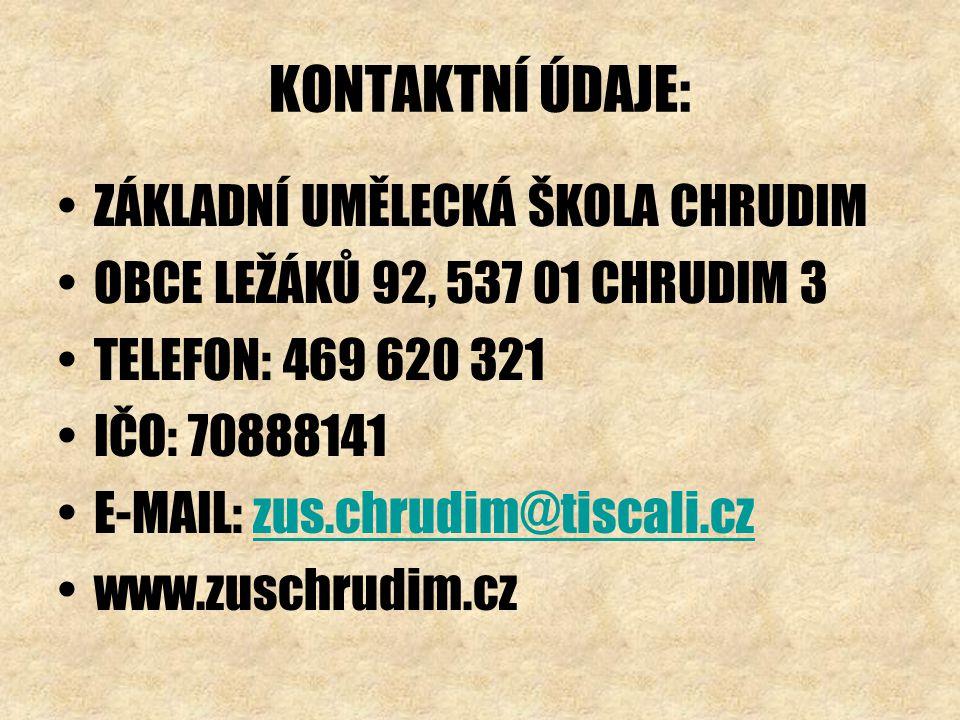 KONTAKTNÍ ÚDAJE: ZÁKLADNÍ UMĚLECKÁ ŠKOLA CHRUDIM OBCE LEŽÁKŮ 92, 537 01 CHRUDIM 3 TELEFON: 469 620 321 IČO: 70888141 E-MAIL: zus.chrudim@tiscali.czzus.chrudim@tiscali.cz www.zuschrudim.cz
