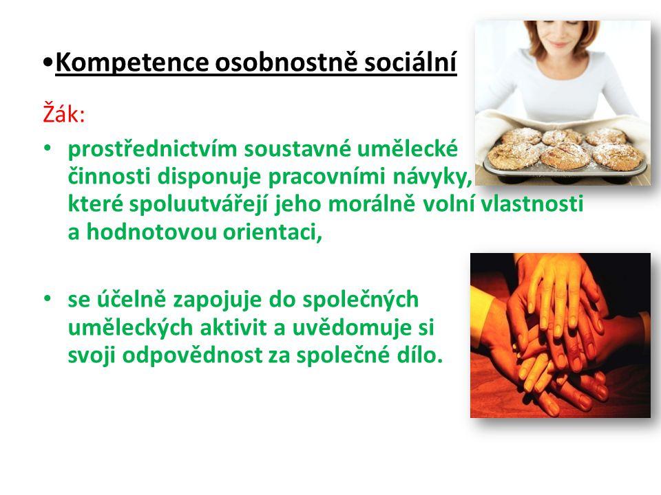 Kompetence osobnostně sociální Žák: prostřednictvím soustavné umělecké činnosti disponuje pracovními návyky, které spoluutvářejí jeho morálně volní vl