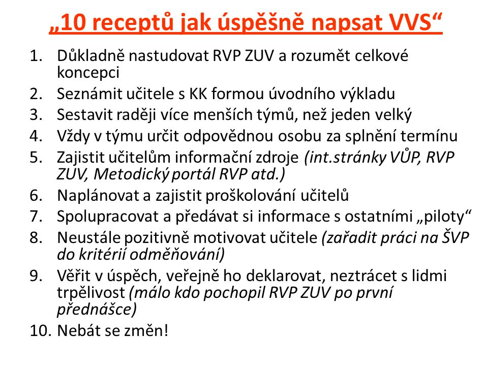 """""""10 receptů jak úspěšně napsat VVS"""" 1.Důkladně nastudovat RVP ZUV a rozumět celkové koncepci 2.Seznámit učitele s KK formou úvodního výkladu 3.Sestavi"""