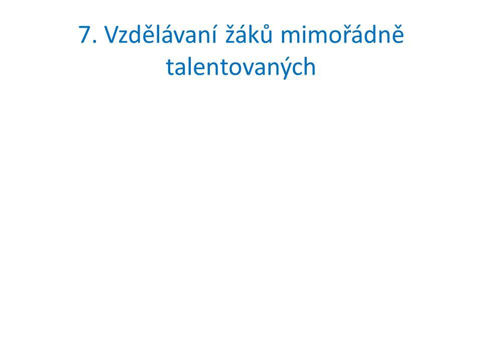 7. Vzdělávaní žáků mimořádně talentovaných