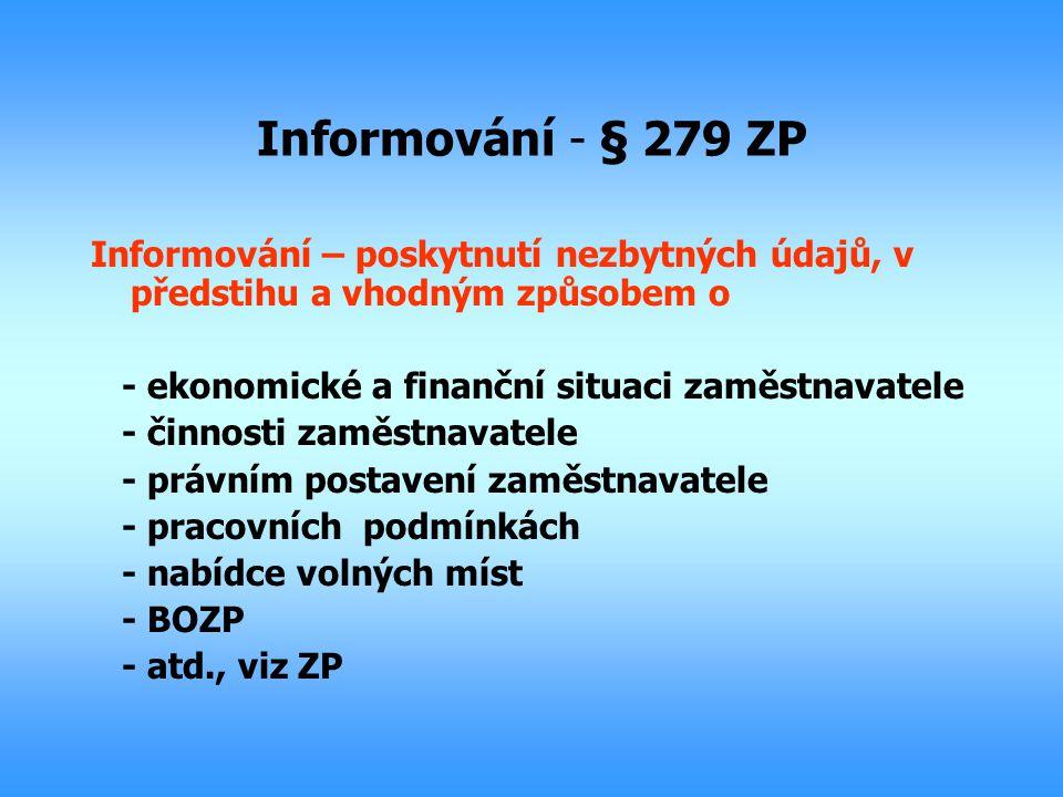 Informování - § 279 ZP Informování – poskytnutí nezbytných údajů, v předstihu a vhodným způsobem o - ekonomické a finanční situaci zaměstnavatele - či