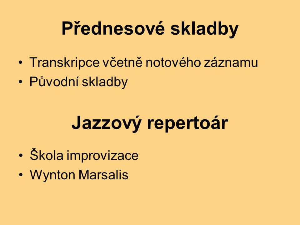 Přednesové skladby Transkripce včetně notového záznamu Původní skladby Jazzový repertoár Škola improvizace Wynton Marsalis