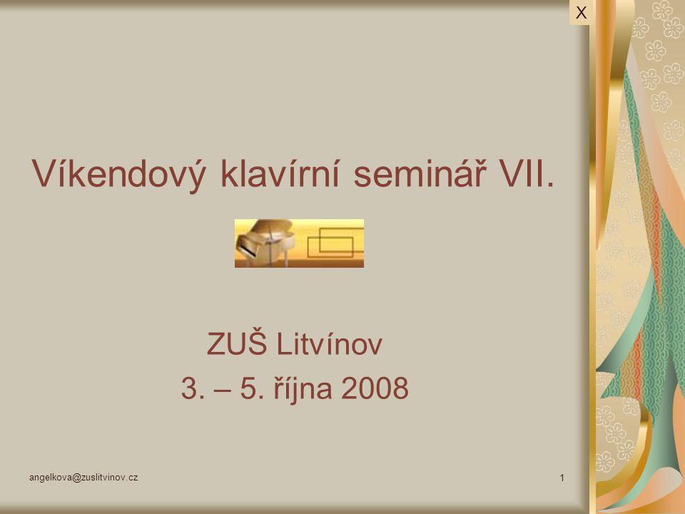 angelkova@zuslitvinov.cz 1 Víkendový klavírní seminář VII. ZUŠ Litvínov 3. – 5. října 2008 X