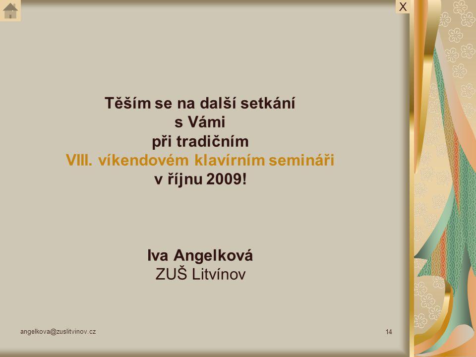 angelkova@zuslitvinov.cz 14 Těším se na další setkání s Vámi při tradičním VIII. víkendovém klavírním semináři v říjnu 2009! Iva Angelková ZUŠ Litvíno