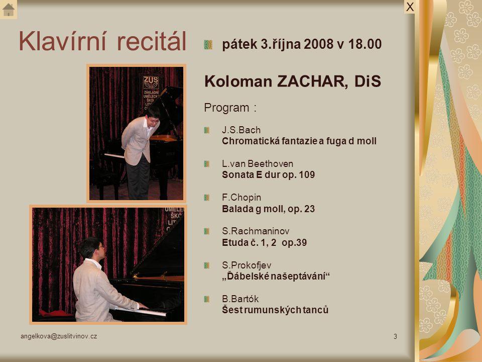 angelkova@zuslitvinov.cz 3 Klavírní recitál pátek 3.října 2008 v 18.00 Koloman ZACHAR, DiS Program : J.S.Bach Chromatická fantazie a fuga d moll L.van