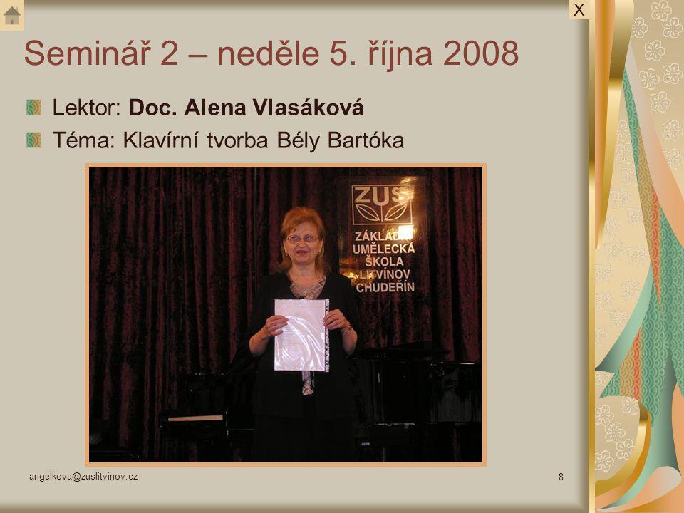 angelkova@zuslitvinov.cz 8 Seminář 2 – neděle 5. října 2008 Lektor: Doc. Alena Vlasáková Téma: Klavírní tvorba Bély Bartóka X