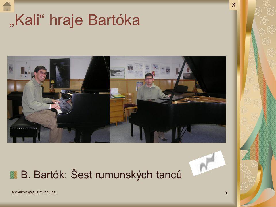 "angelkova@zuslitvinov.cz 9 ""Kali"" hraje Bartóka B. Bartók: Šest rumunských tanců X"