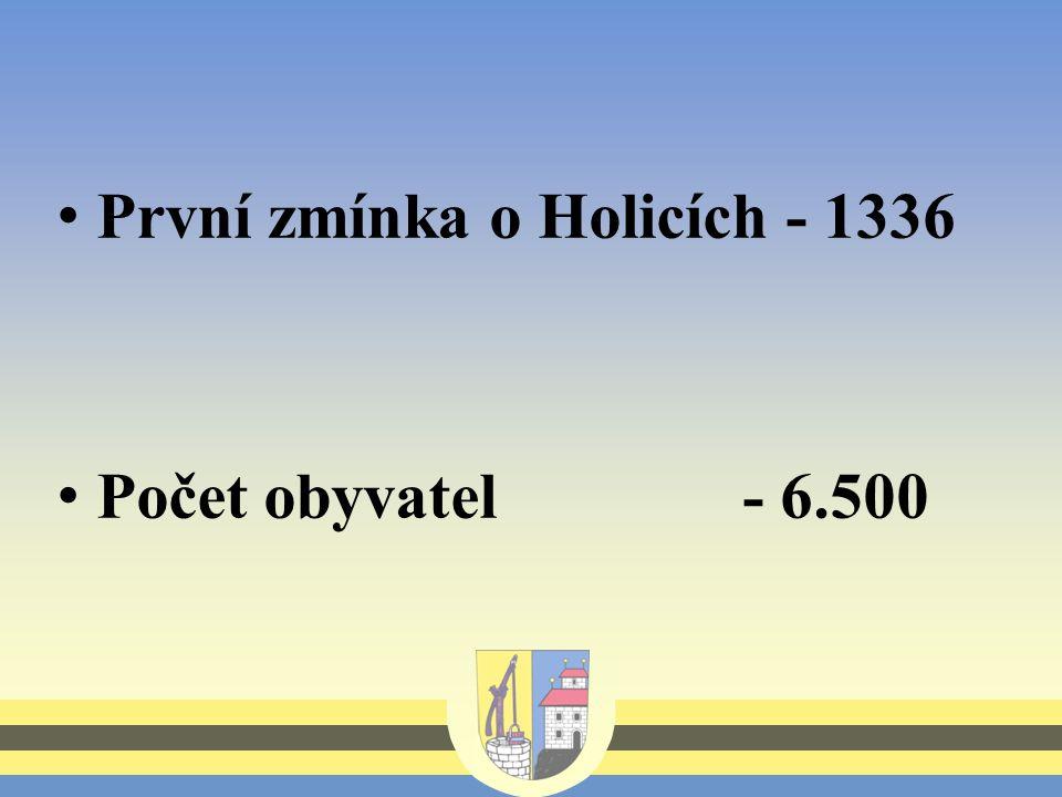 První zmínka o Holicích - 1336 Počet obyvatel - 6.500