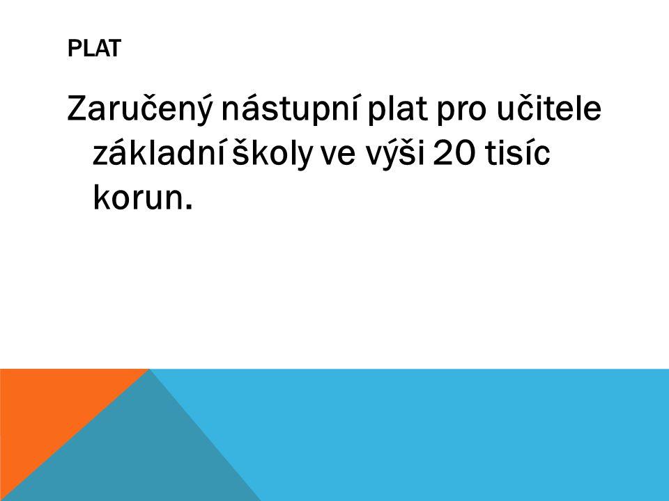 PLAT Zaručený nástupní plat pro učitele základní školy ve výši 20 tisíc korun.