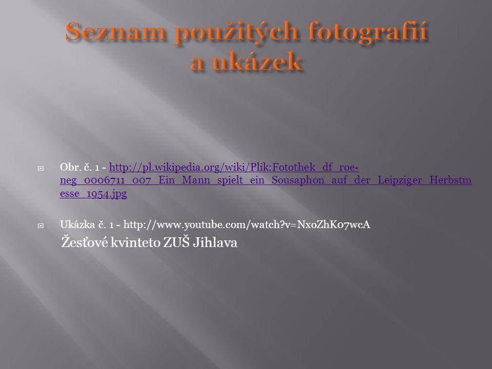  Obr. č. 1 - http://pl.wikipedia.org/wiki/Plik:Fotothek_df_roe- neg_0006711_007_Ein_Mann_spielt_ein_Sousaphon_auf_der_Leipziger_Herbstm esse_1954.jpg