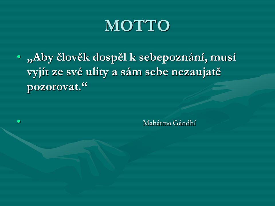 """MOTTO """"Aby člověk dospěl k sebepoznání, musí vyjít ze své ulity a sám sebe nezaujatě pozorovat.""""""""Aby člověk dospěl k sebepoznání, musí vyjít ze své ul"""