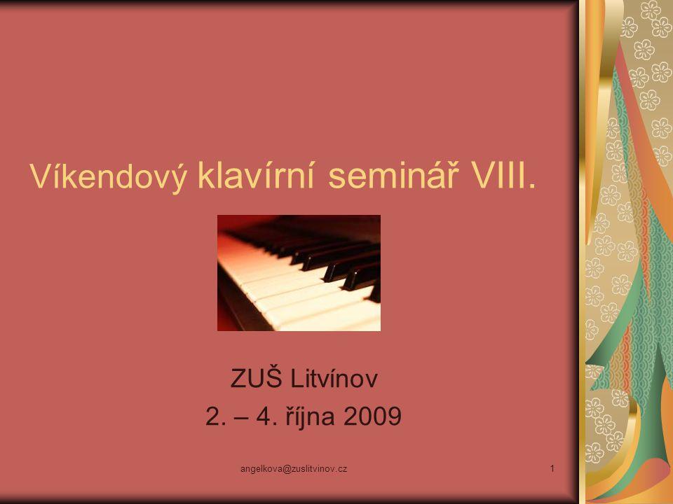 angelkova@zuslitvinov.cz1 Víkendový klavírní seminář VIII. ZUŠ Litvínov 2. – 4. října 2009