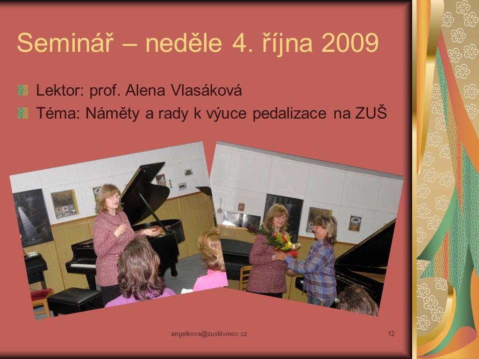 angelkova@zuslitvinov.cz12 Seminář – neděle 4. října 2009 Lektor: prof. Alena Vlasáková Téma: Náměty a rady k výuce pedalizace na ZUŠ