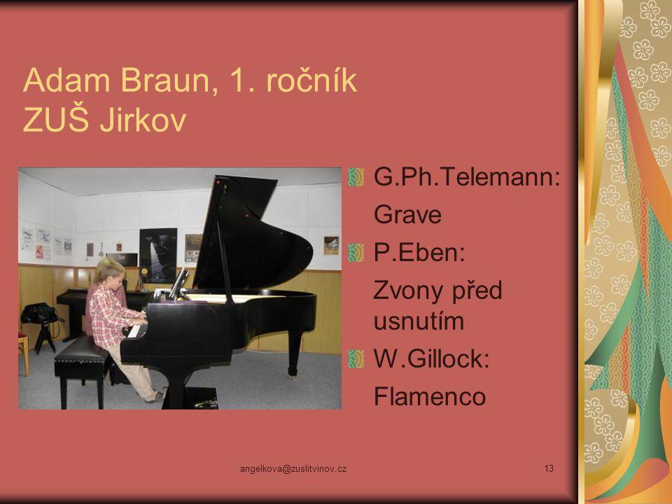 angelkova@zuslitvinov.cz13 Adam Braun, 1. ročník ZUŠ Jirkov G.Ph.Telemann: Grave P.Eben: Zvony před usnutím W.Gillock: Flamenco