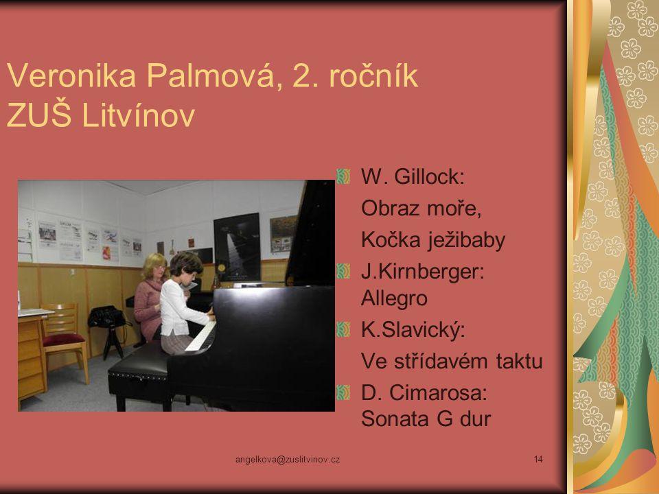 angelkova@zuslitvinov.cz14 Veronika Palmová, 2. ročník ZUŠ Litvínov W. Gillock: Obraz moře, Kočka ježibaby J.Kirnberger: Allegro K.Slavický: Ve střída
