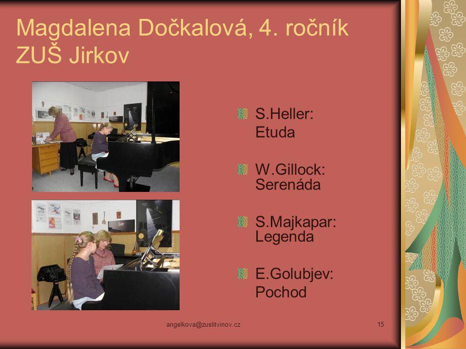 angelkova@zuslitvinov.cz15 Magdalena Dočkalová, 4. ročník ZUŠ Jirkov S.Heller: Etuda W.Gillock: Serenáda S.Majkapar: Legenda E.Golubjev: Pochod