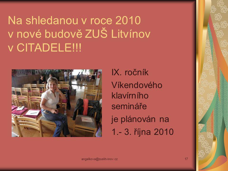 angelkova@zuslitvinov.cz17 Na shledanou v roce 2010 v nové budově ZUŠ Litvínov v CITADELE!!! IX. ročník Víkendového klavírního semináře je plánován na