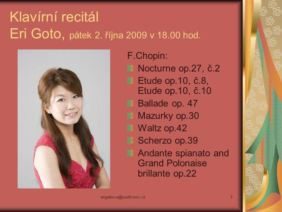 angelkova@zuslitvinov.cz3 Klavírní recitál Eri Goto, pátek 2. října 2009 v 18.00 hod. F.Chopin: Nocturne op.27, č.2 Etude op.10, č.8, Etude op.10, č.1