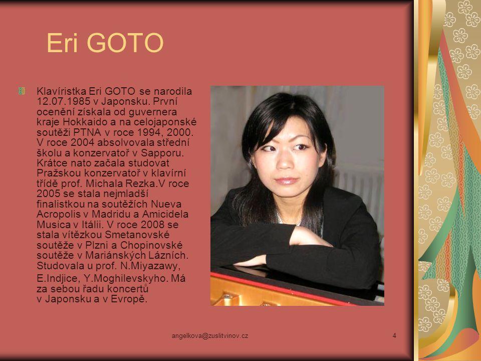 angelkova@zuslitvinov.cz4 Eri GOTO Klavíristka Eri GOTO se narodila 12.07.1985 v Japonsku. První ocenění získala od guvernera kraje Hokkaido a na celo