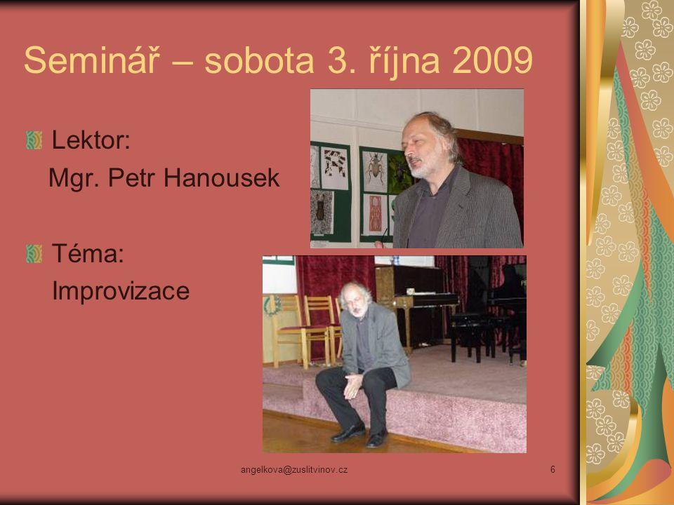 angelkova@zuslitvinov.cz6 Seminář – sobota 3. října 2009 Lektor: Mgr. Petr Hanousek Téma: Improvizace