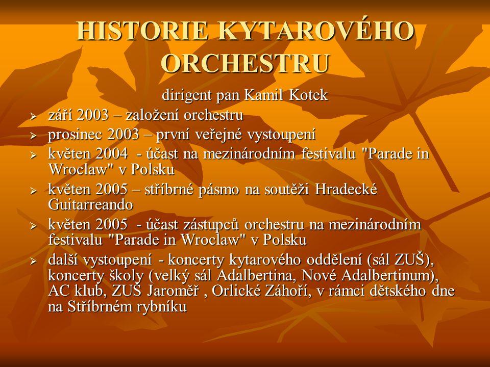 HISTORIE KYTAROVÉHO ORCHESTRU dirigent pan Kamil Kotek  září 2003 – založení orchestru  prosinec 2003 – první veřejné vystoupení  květen 2004 - úča