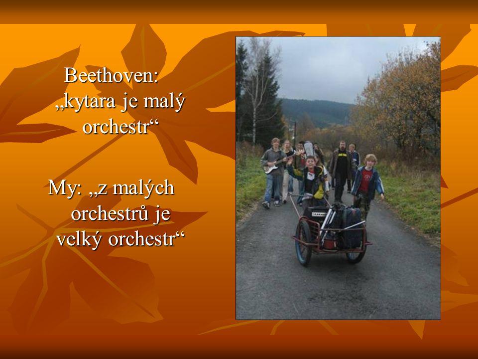 """Beethoven: """"kytara je malý orchestr"""" My: """"z malých orchestrů je velký orchestr"""""""