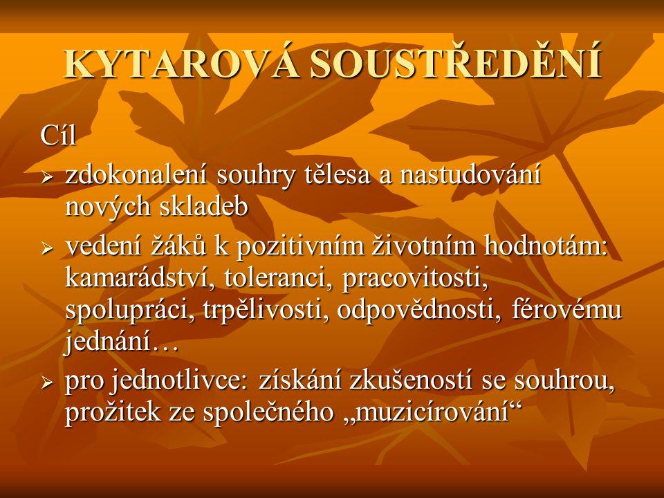 KYTAROVÁ SOUSTŘEDĚNÍ Cíl  zdokonalení souhry tělesa a nastudování nových skladeb  vedení žáků k pozitivním životním hodnotám: kamarádství, toleranci