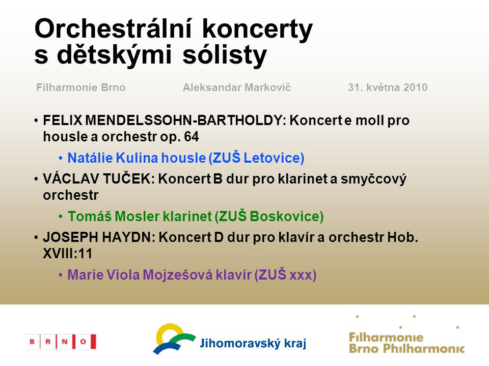 FILHARMONIE File Number Orchestrální koncerty s dětskými sólisty FELIX MENDELSSOHN-BARTHOLDY: Koncert e moll pro housle a orchestr op. 64 Natálie Kuli