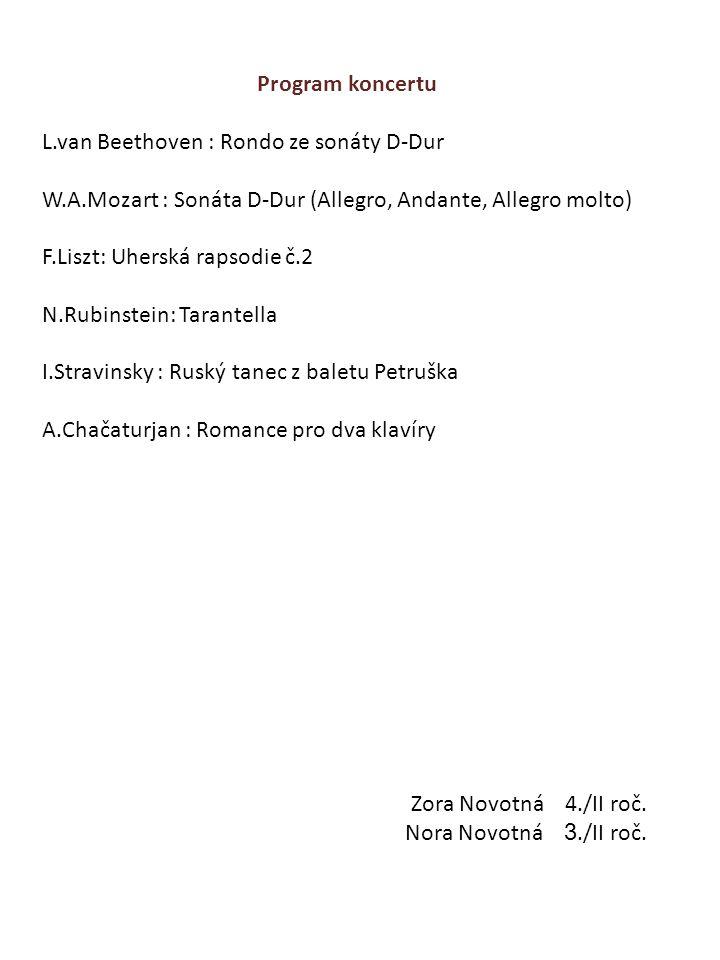 Program koncertu L.van Beethoven : Rondo ze sonáty D-Dur W.A.Mozart : Sonáta D-Dur (Allegro, Andante, Allegro molto) F.Liszt: Uherská rapsodie č.2 N.R