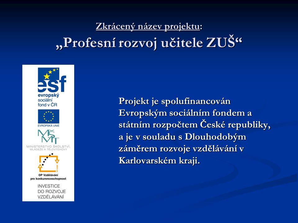 """Zkrácený název projektu: """"Profesní rozvoj učitele ZUŠ"""" Projekt je spolufinancován Evropským sociálním fondem a státním rozpočtem České republiky, a je"""