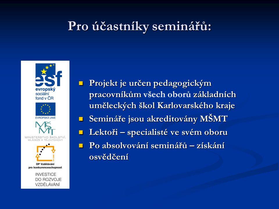 Pro účastníky seminářů: Projekt je určen pedagogickým pracovníkům všech oborů základních uměleckých škol Karlovarského kraje Semináře jsou akreditován