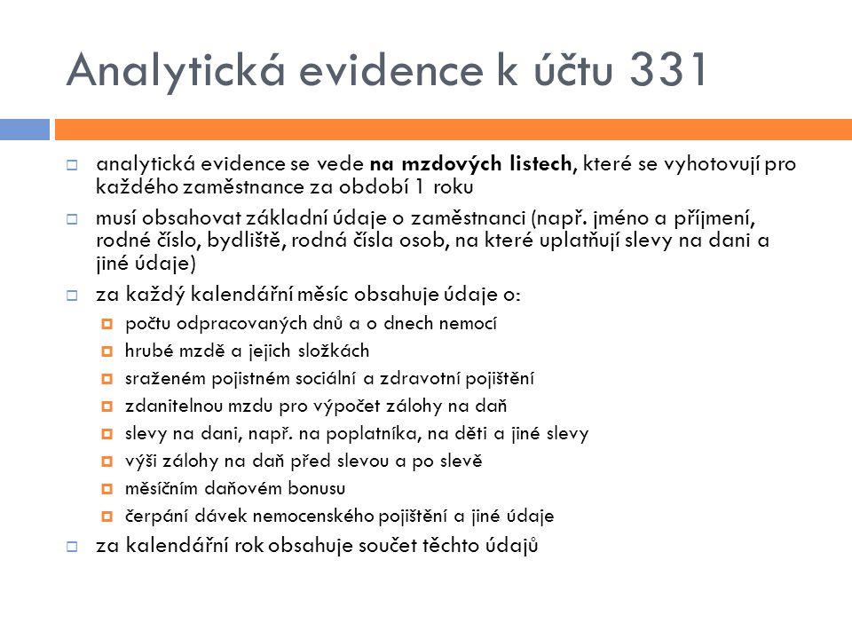 Analytická evidence k účtu 331  analytická evidence se vede na mzdových listech, které se vyhotovují pro každého zaměstnance za období 1 roku  musí