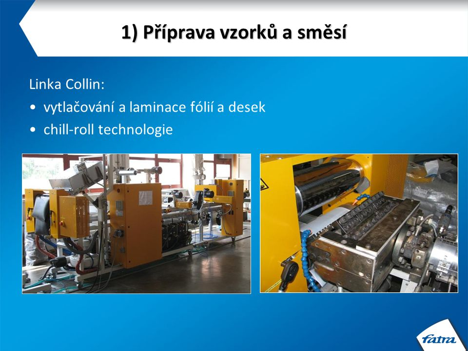 1) Příprava vzorků a směsí Vyfukovací linka: VS  32 mm příprava fólií a hadic testování zpracovatelnosti polyolefinů