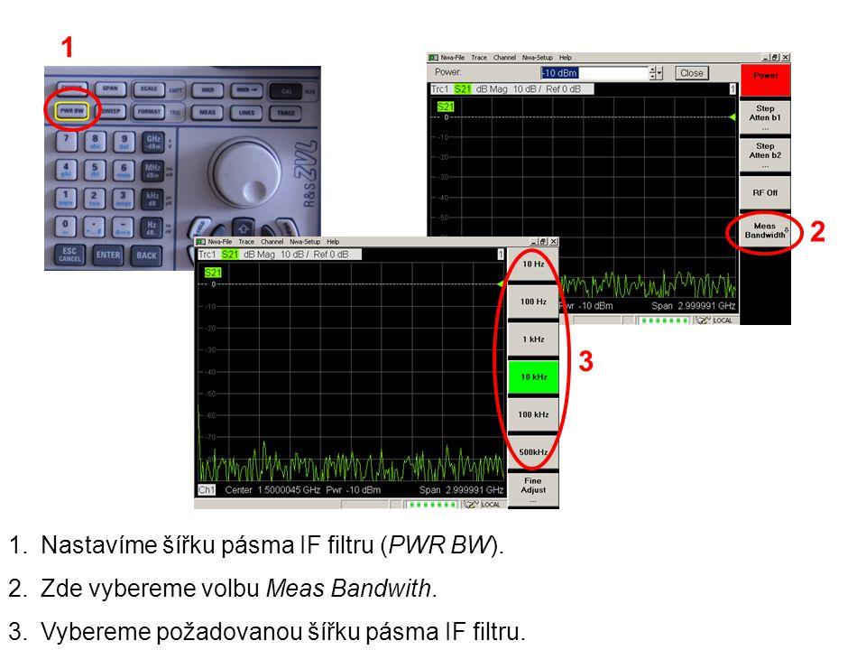 1.Nastavíme šířku pásma IF filtru (PWR BW). 2.Zde vybereme volbu Meas Bandwith. 3.Vybereme požadovanou šířku pásma IF filtru. 2 1 3