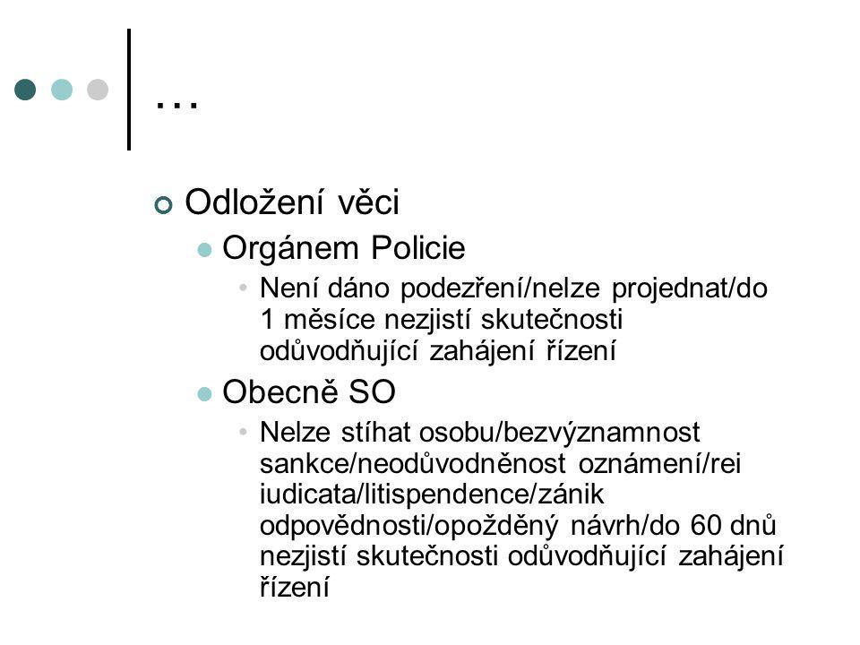 … Odložení věci Orgánem Policie Není dáno podezření/nelze projednat/do 1 měsíce nezjistí skutečnosti odůvodňující zahájení řízení Obecně SO Nelze stíh