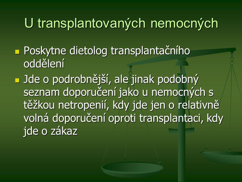 U transplantovaných nemocných Poskytne dietolog transplantačního oddělení Poskytne dietolog transplantačního oddělení Jde o podrobnější, ale jinak pod