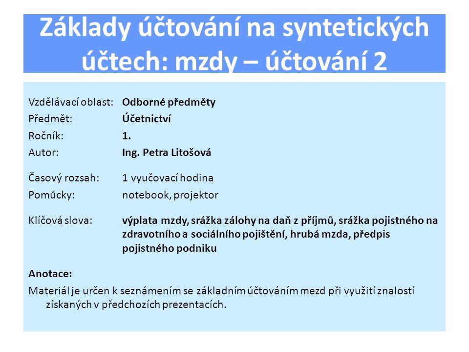 Základy účtování na syntetických účtech: mzdy – účtování 2 Vzdělávací oblast:Odborné předměty Předmět:Účetnictví Ročník:1.