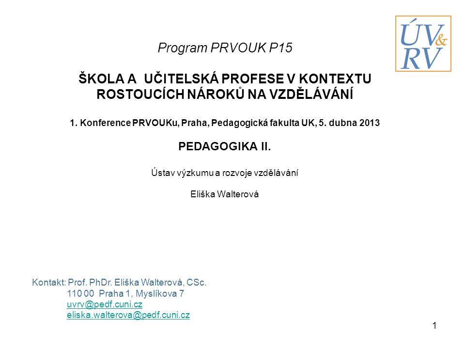 1 Program PRVOUK P15 ŠKOLA A UČITELSKÁ PROFESE V KONTEXTU ROSTOUCÍCH NÁROKŮ NA VZDĚLÁVÁNÍ 1. Konference PRVOUKu, Praha, Pedagogická fakulta UK, 5. dub