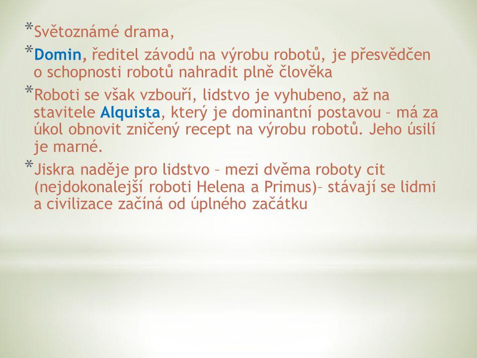 * Světoznámé drama, * Domin, ředitel závodů na výrobu robotů, je přesvědčen o schopnosti robotů nahradit plně člověka * Roboti se však vzbouří, lidstvo je vyhubeno, až na stavitele Alquista, který je dominantní postavou – má za úkol obnovit zničený recept na výrobu robotů.