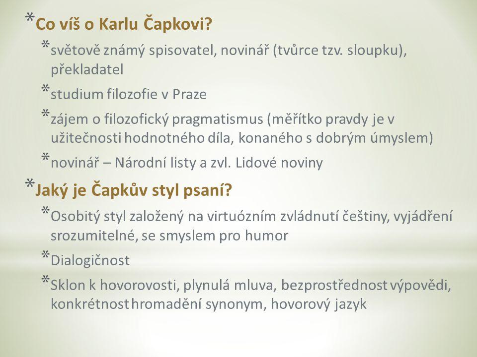 * Co víš o Karlu Čapkovi. * světově známý spisovatel, novinář (tvůrce tzv.