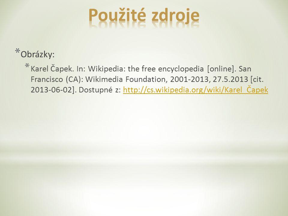 * Obrázky: * Karel Čapek. In: Wikipedia: the free encyclopedia [online]. San Francisco (CA): Wikimedia Foundation, 2001-2013, 27.5.2013 [cit. 2013-06-
