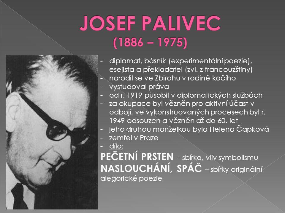 -diplomat, básník (experimentální poezie), esejista a překladatel (zvl. z francouzštiny) -narodil se ve Zbirohu v rodině kočího -vystudoval práva -od