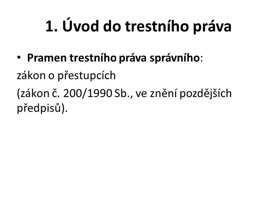 1.Úvod do trestního práva Pramen trestního práva správního: zákon o přestupcích (zákon č.