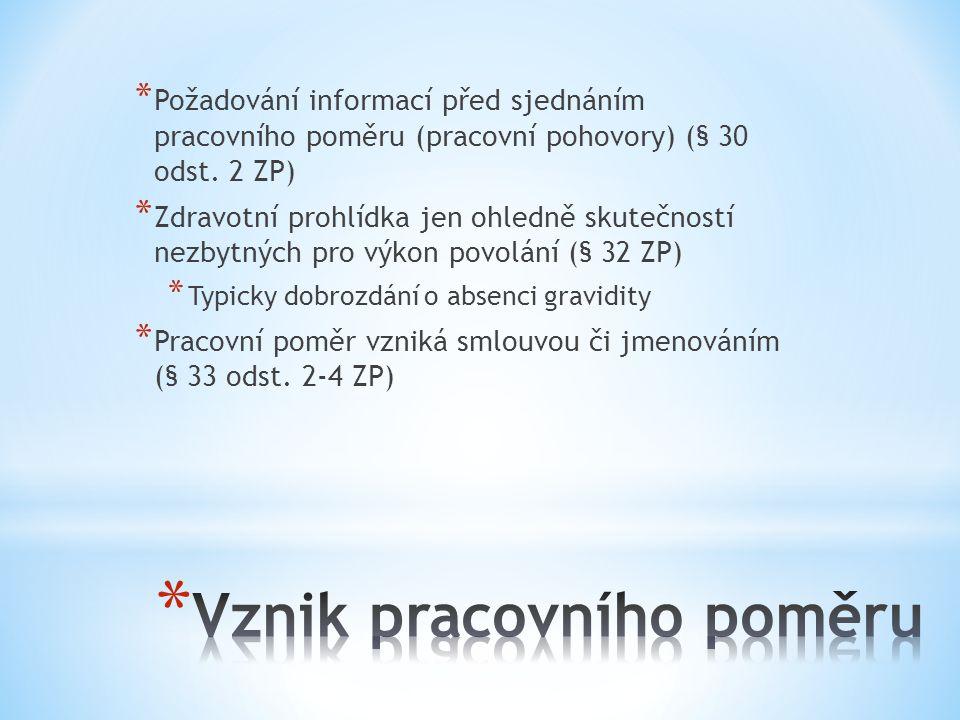* Požadování informací před sjednáním pracovního poměru (pracovní pohovory) (§ 30 odst. 2 ZP) * Zdravotní prohlídka jen ohledně skutečností nezbytných