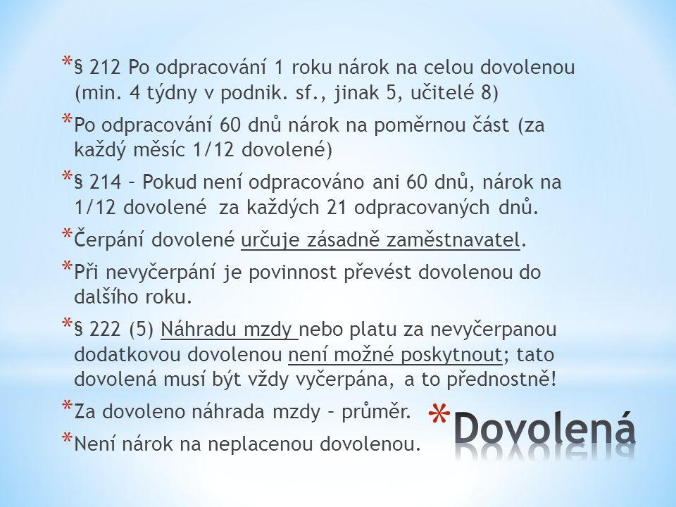 * § 212 Po odpracování 1 roku nárok na celou dovolenou (min. 4 týdny v podnik. sf., jinak 5, učitelé 8) * Po odpracování 60 dnů nárok na poměrnou část